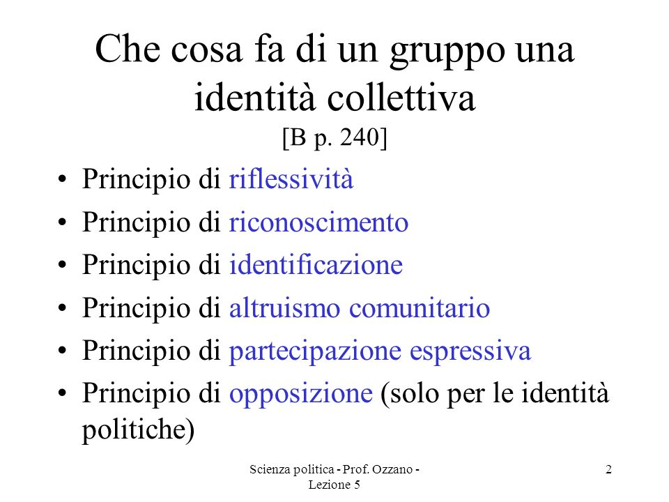 Scienza politica - Prof. Ozzano - Lezione 5 2 Che cosa fa di un gruppo una identità collettiva [B p. 240] Principio di riflessività Principio di ricon