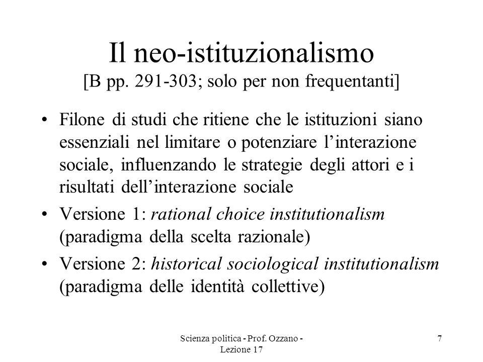 Scienza politica - Prof. Ozzano - Lezione 17 7 Il neo-istituzionalismo [B pp. 291-303; solo per non frequentanti] Filone di studi che ritiene che le i