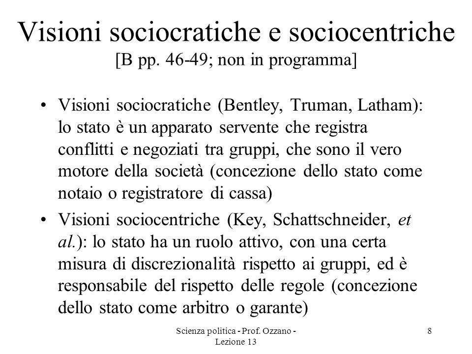 Scienza politica - Prof. Ozzano - Lezione 13 8 Visioni sociocratiche e sociocentriche [B pp. 46-49; non in programma] Visioni sociocratiche (Bentley,