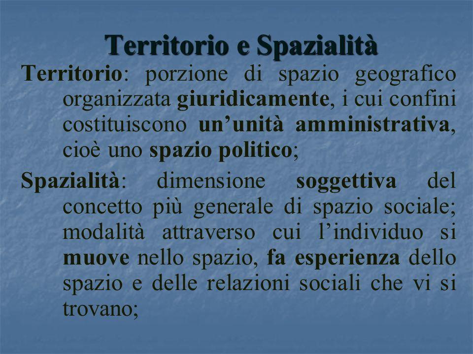 Territorio e Spazialità Territorio: porzione di spazio geografico organizzata giuridicamente, i cui confini costituiscono ununità amministrativa, cioè
