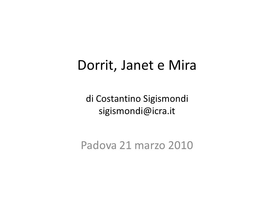 Dorrit, Janet e Mira di Costantino Sigismondi sigismondi@icra.it Padova 21 marzo 2010