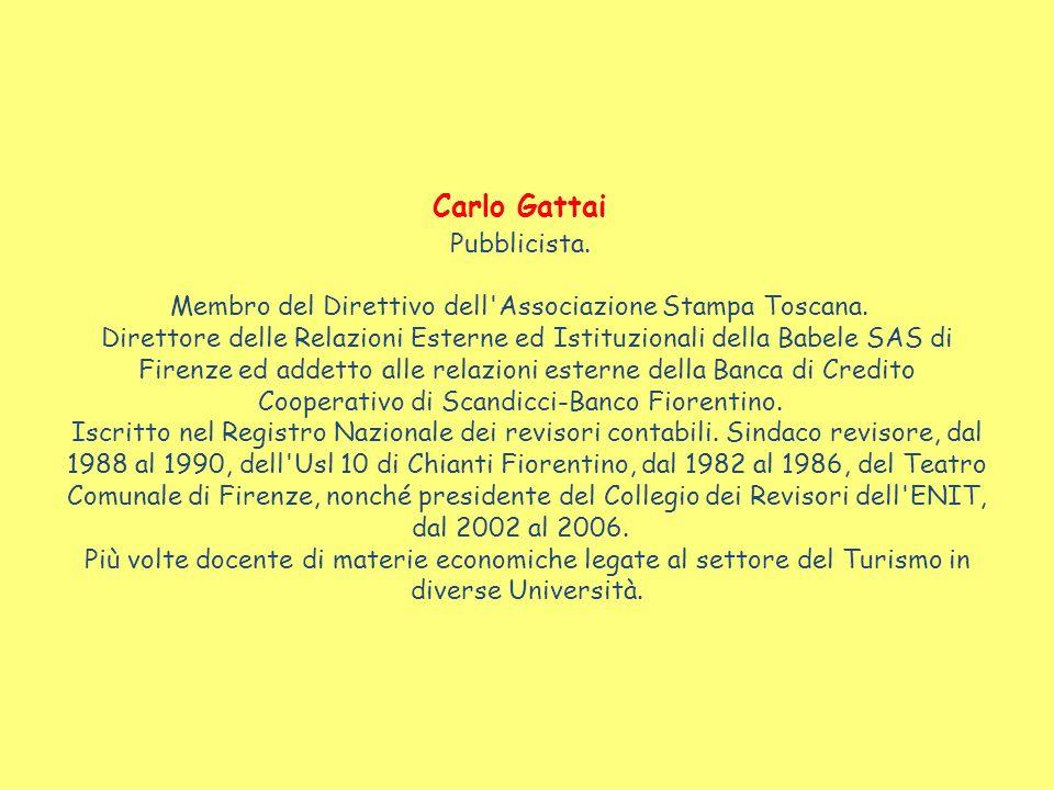 Carlo Gattai Pubblicista. Membro del Direttivo dell'Associazione Stampa Toscana. Direttore delle Relazioni Esterne ed Istituzionali della Babele SAS d