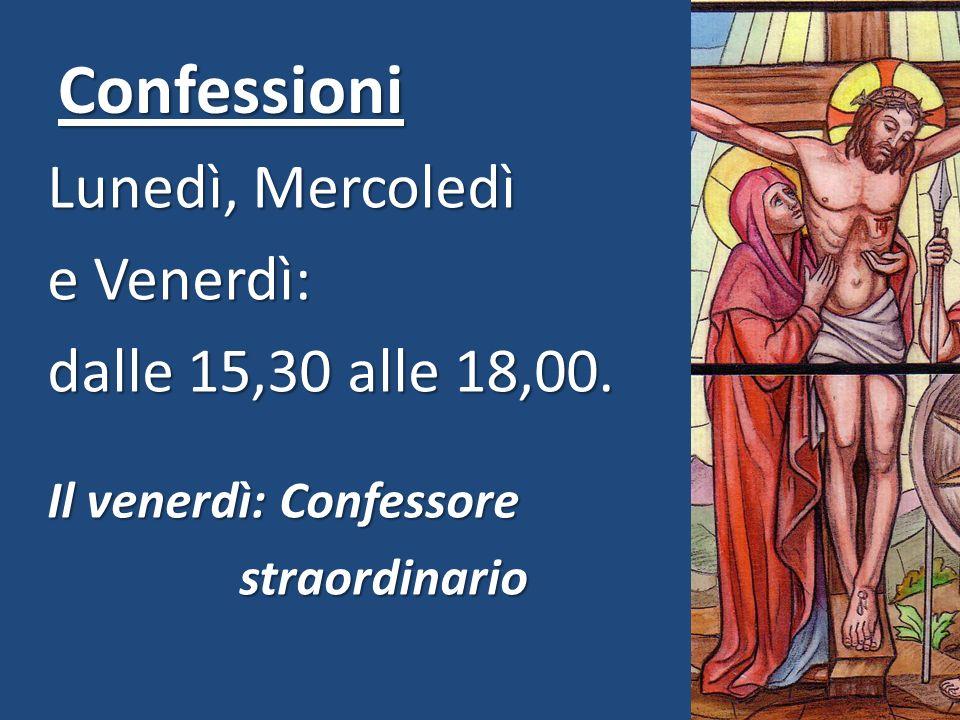 Confessioni Lunedì, Mercoledì e Venerdì: dalle 15,30 alle 18,00. Il venerdì: Confessore straordinario
