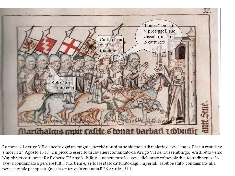 La morte di Arrigo VII è ancora oggi un enigma, perché non si sa se sia morto di malaria o avvelenato.