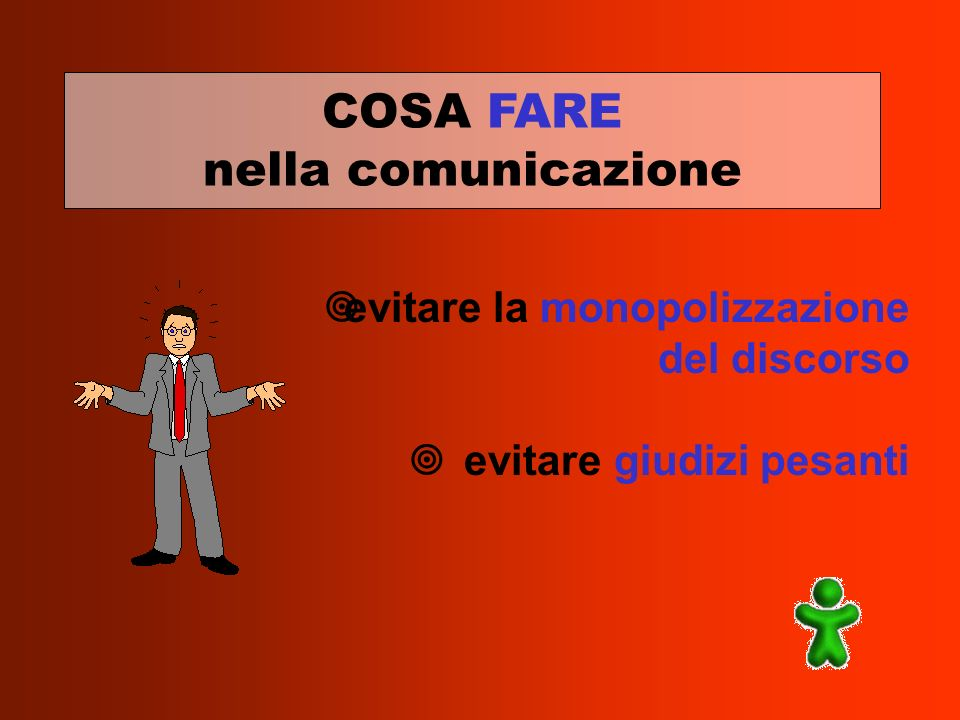 COSA FARE nella comunicazione ¥evitare la monopolizzazione del discorso ¥ evitare giudizi pesanti