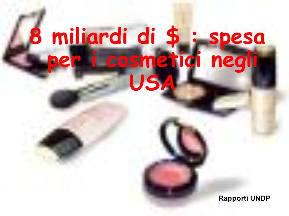 Rapporti UNDP 8 miliardi di $ : spesa per i cosmetici negli USA