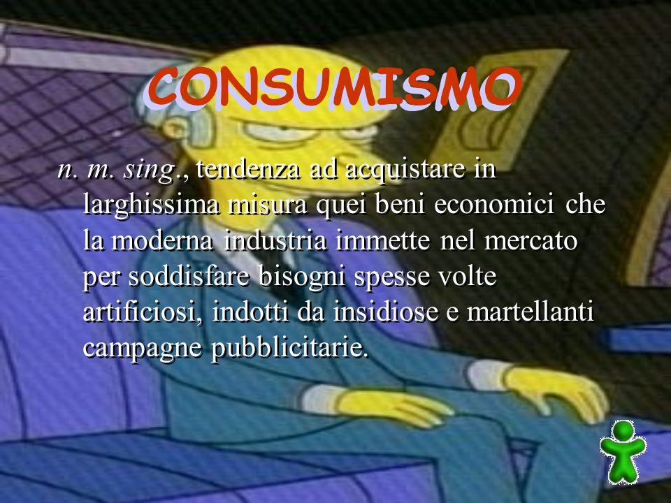 CONSUMISMO n. m.
