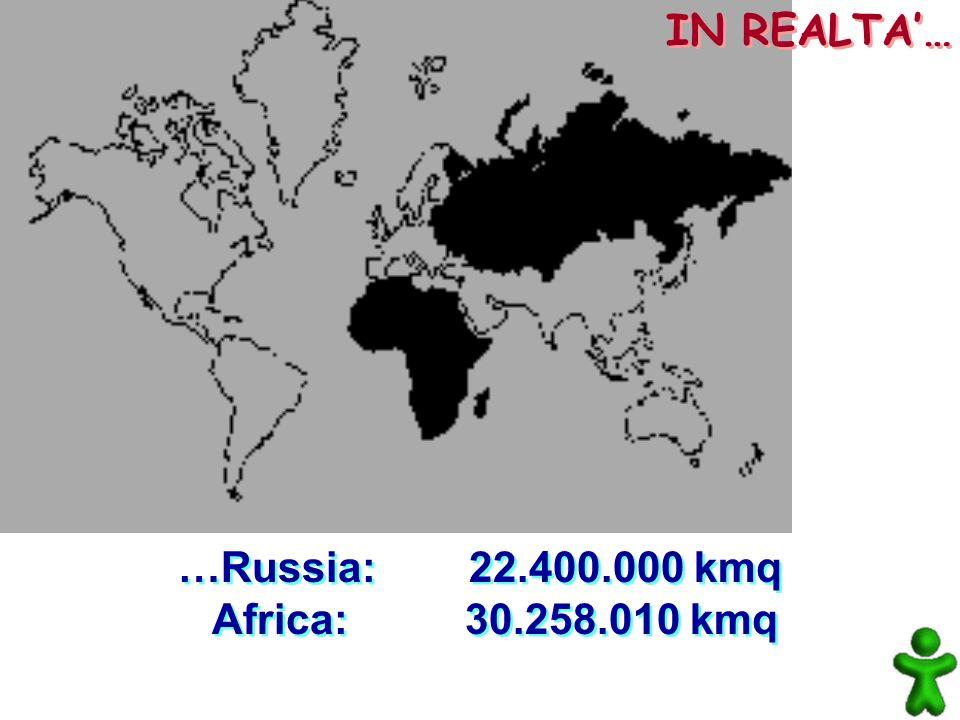 …Russia: 22.400.000 kmq Africa: 30.258.010 kmq …Russia: 22.400.000 kmq Africa: 30.258.010 kmq IN REALTA…