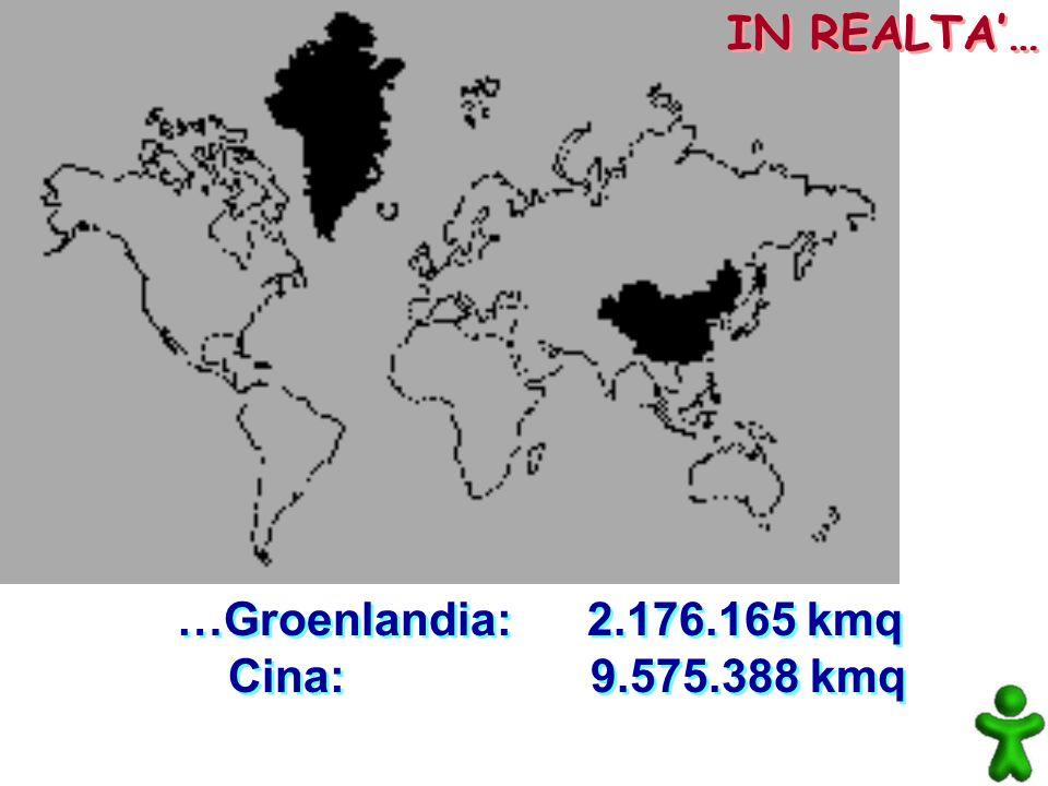 …Groenlandia: 2.176.165 kmq Cina: 9.575.388 kmq …Groenlandia: 2.176.165 kmq Cina: 9.575.388 kmq IN REALTA…