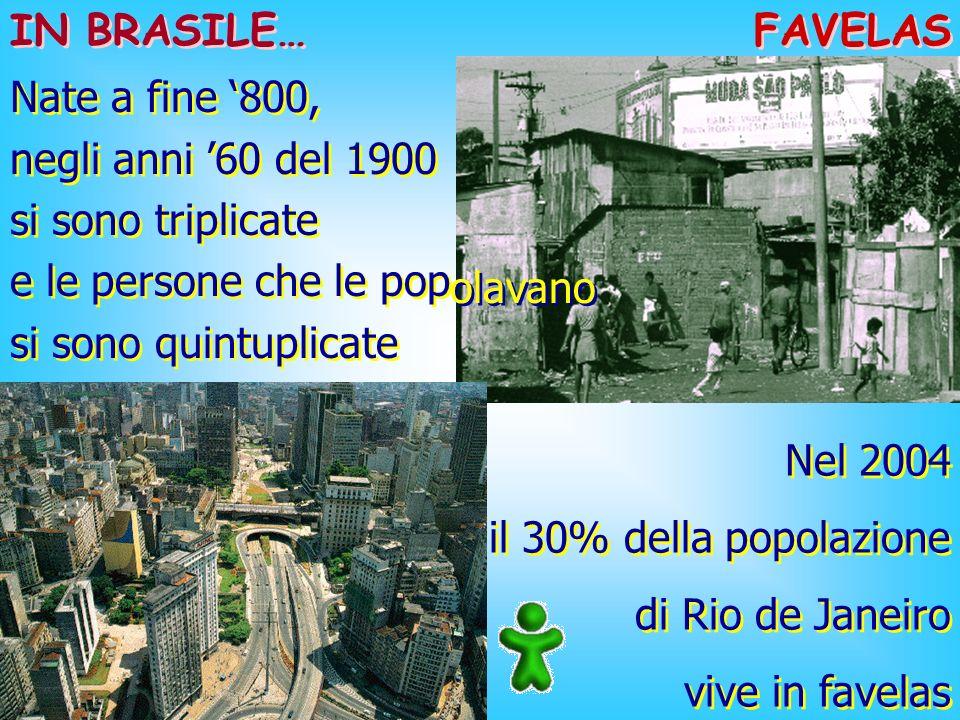 FAVELAS IN BRASILE… Nate a fine 800, negli anni 60 del 1900 si sono triplicate e le persone che le pop si sono quintuplicate Nate a fine 800, negli an