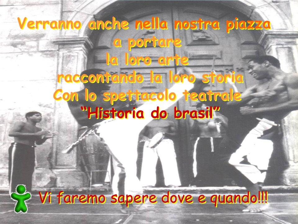 Verranno anche nella nostra piazza a portare la loro arte raccontando la loro storia Con lo spettacolo teatrale Historia do brasil Verranno anche nell