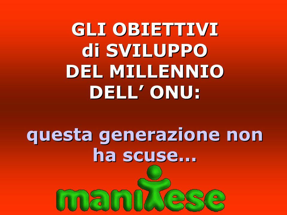 GLI OBIETTIVI di SVILUPPO DEL MILLENNIO DELL ONU: questa generazione non ha scuse...