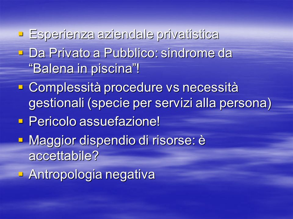 Esperienza aziendale privatistica Esperienza aziendale privatistica Da Privato a Pubblico: sindrome da Balena in piscina.