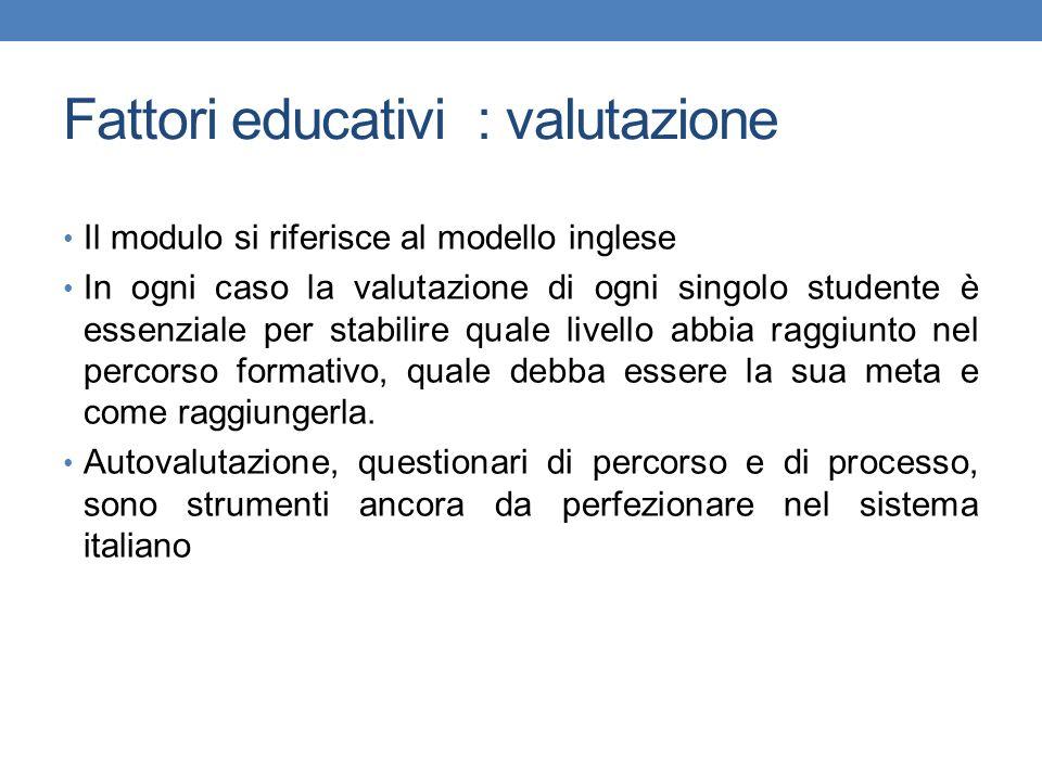 Fattori educativi : valutazione Il modulo si riferisce al modello inglese In ogni caso la valutazione di ogni singolo studente è essenziale per stabil