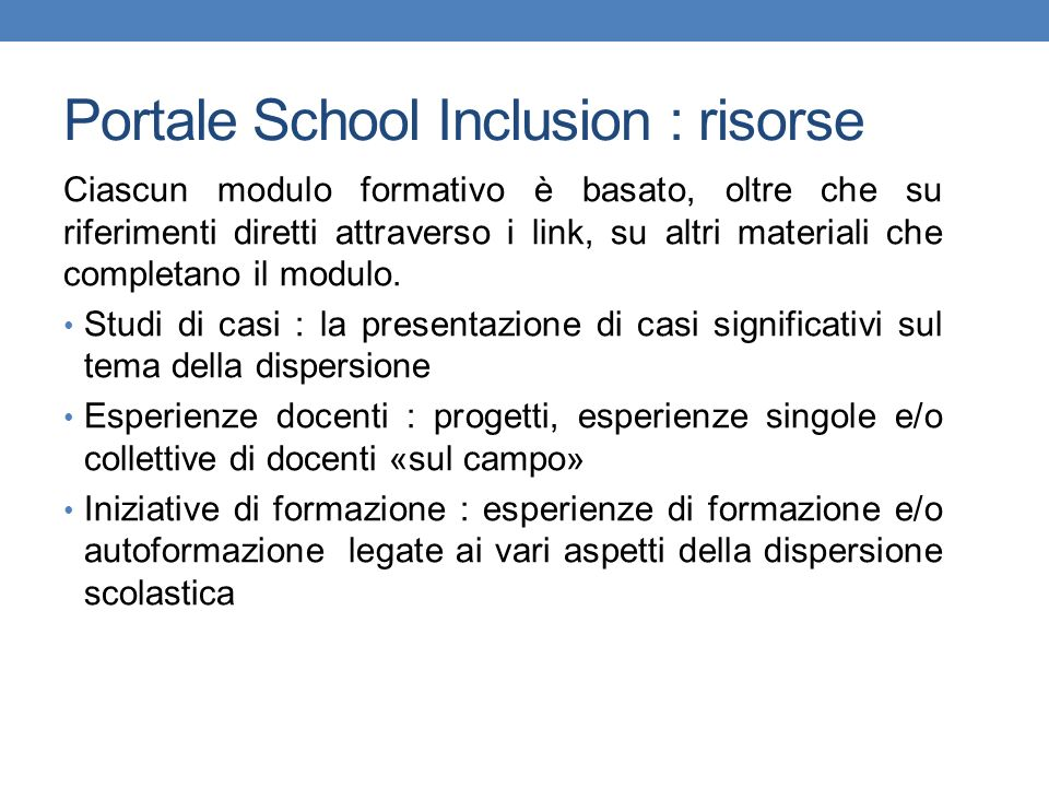 Portale School Inclusion : risorse Ciascun modulo formativo è basato, oltre che su riferimenti diretti attraverso i link, su altri materiali che completano il modulo.