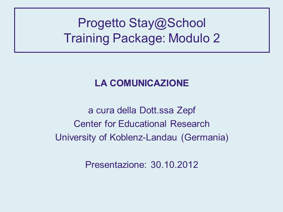 Progetto Stay@School Training Package: Modulo 2 LA COMUNICAZIONE a cura della Dott.ssa Zepf Center for Educational Research University of Koblenz-Land