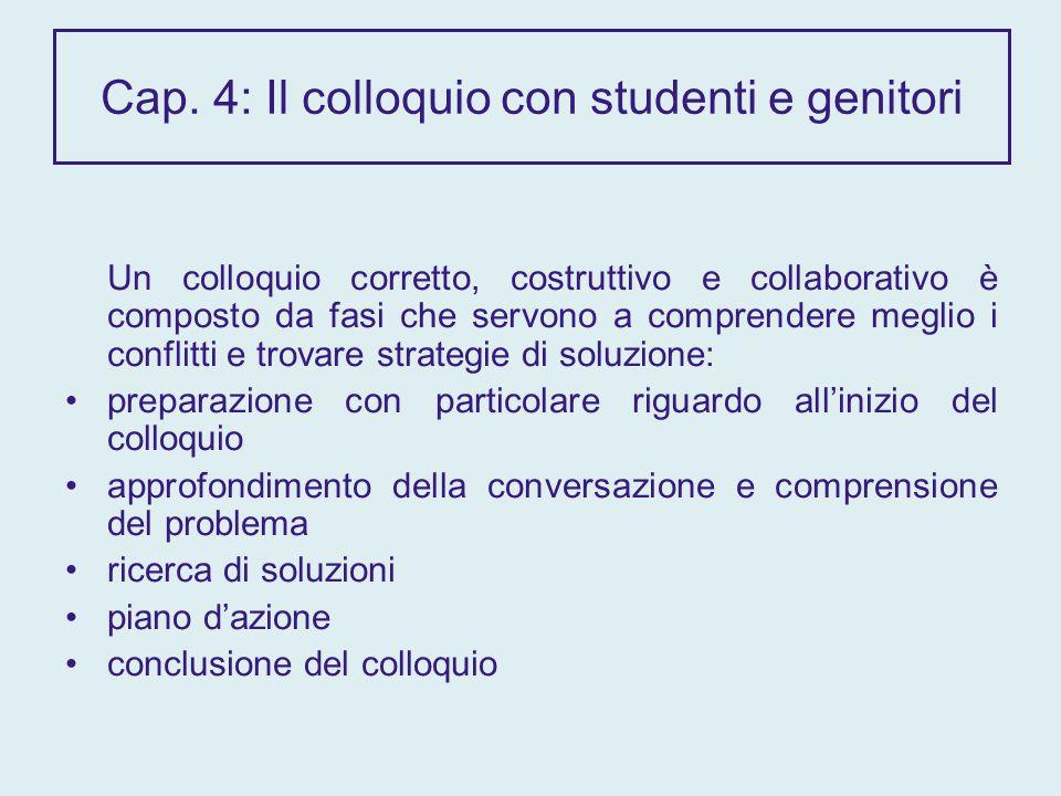 Cap. 4: Il colloquio con studenti e genitori Un colloquio corretto, costruttivo e collaborativo è composto da fasi che servono a comprendere meglio i