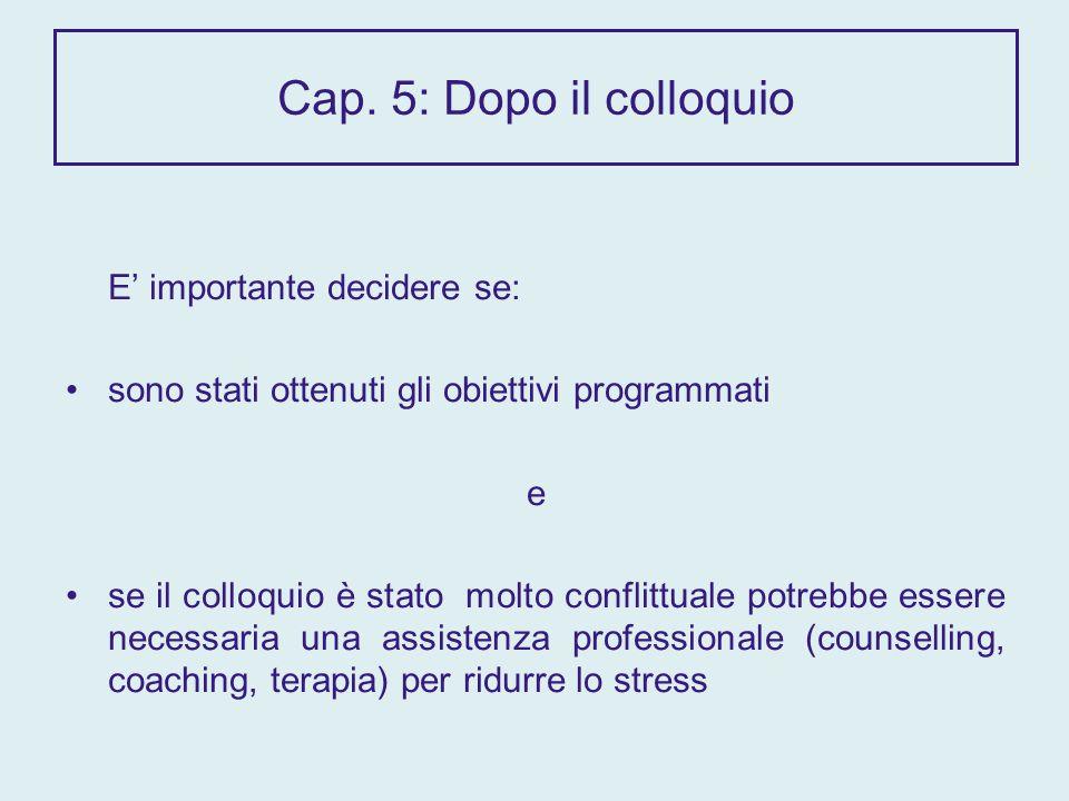 Cap. 5: Dopo il colloquio E importante decidere se: sono stati ottenuti gli obiettivi programmati e se il colloquio è stato molto conflittuale potrebb