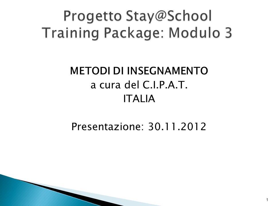 METODI DI INSEGNAMENTO a cura del C.I.P.A.T. ITALIA Presentazione: 30.11.2012 1