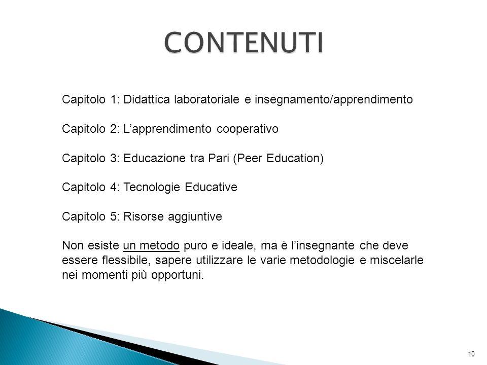 10 Capitolo 1: Didattica laboratoriale e insegnamento/apprendimento Capitolo 2: Lapprendimento cooperativo Capitolo 3: Educazione tra Pari (Peer Educa