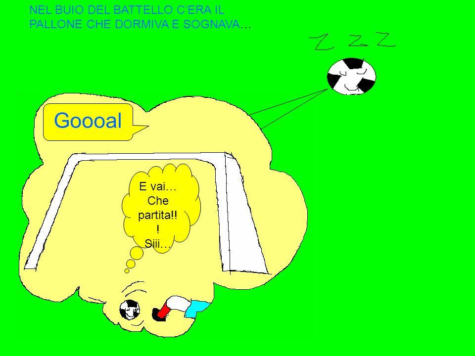 NEL BUIO DEL BATTELLO CERA IL PALLONE CHE DORMIVA E SOGNAVA… E vai… Che partita!! ! Siii… Goooal