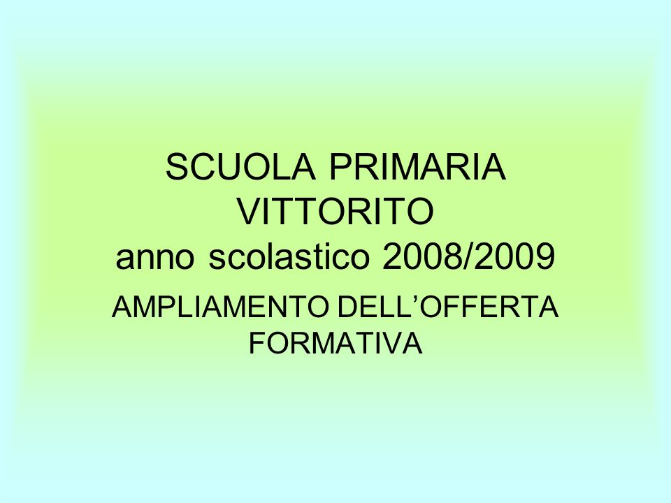 SCUOLA PRIMARIA VITTORITO anno scolastico 2008/2009 AMPLIAMENTO DELLOFFERTA FORMATIVA
