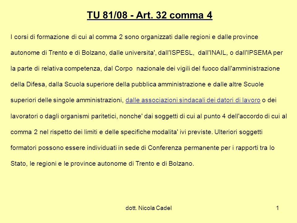 dott. Nicola Cadel1 TU 81/08 - Art. 32 comma 4 I corsi di formazione di cui al comma 2 sono organizzati dalle regioni e dalle province autonome di Tre