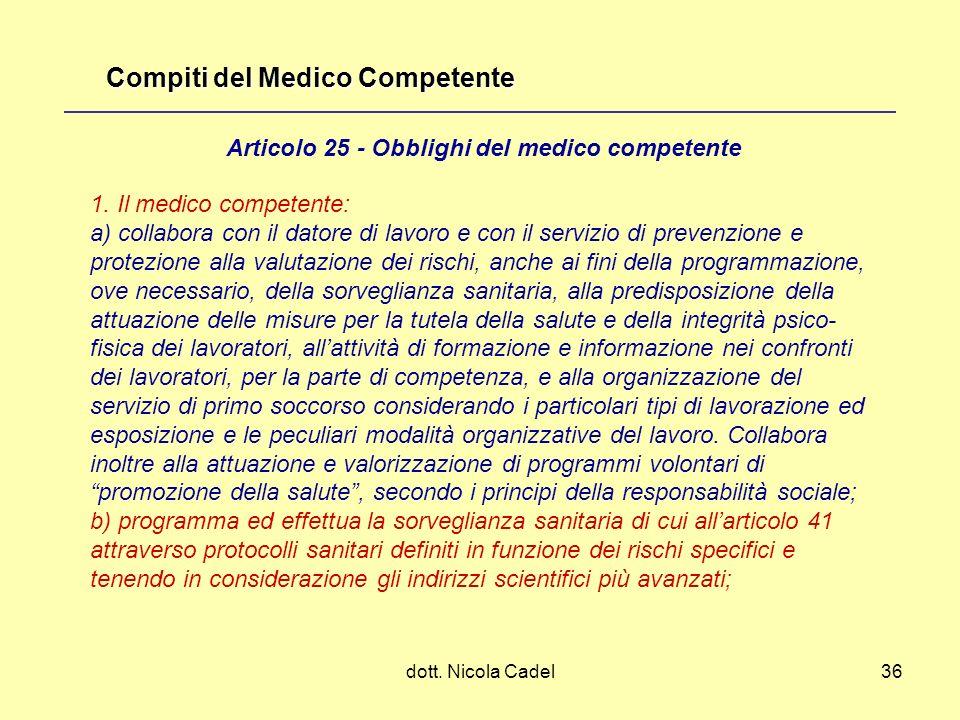 dott. Nicola Cadel36 1. Il medico competente: a) collabora con il datore di lavoro e con il servizio di prevenzione e protezione alla valutazione dei