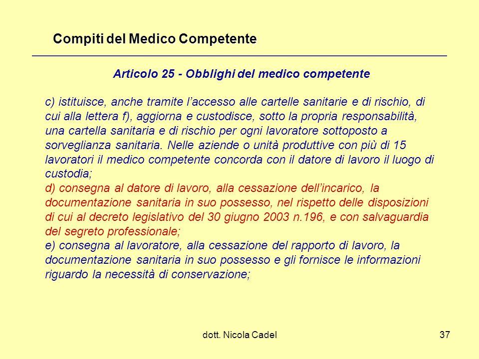 dott. Nicola Cadel37 c) istituisce, anche tramite laccesso alle cartelle sanitarie e di rischio, di cui alla lettera f), aggiorna e custodisce, sotto