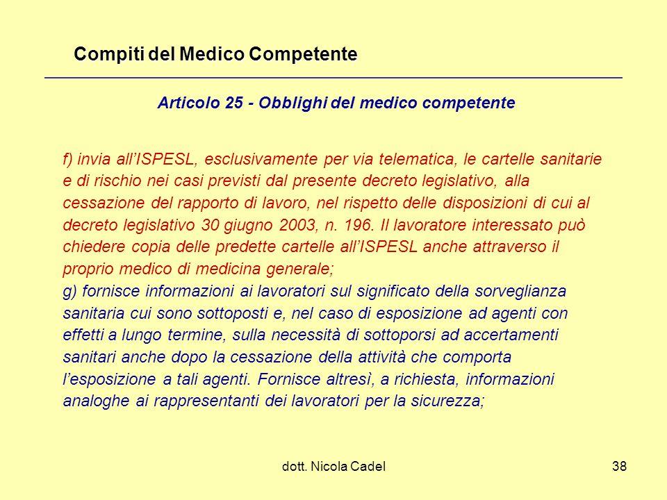 dott. Nicola Cadel38 f) invia allISPESL, esclusivamente per via telematica, le cartelle sanitarie e di rischio nei casi previsti dal presente decreto