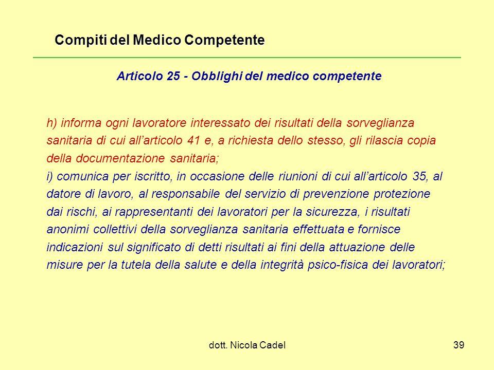 dott. Nicola Cadel39 h) informa ogni lavoratore interessato dei risultati della sorveglianza sanitaria di cui allarticolo 41 e, a richiesta dello stes