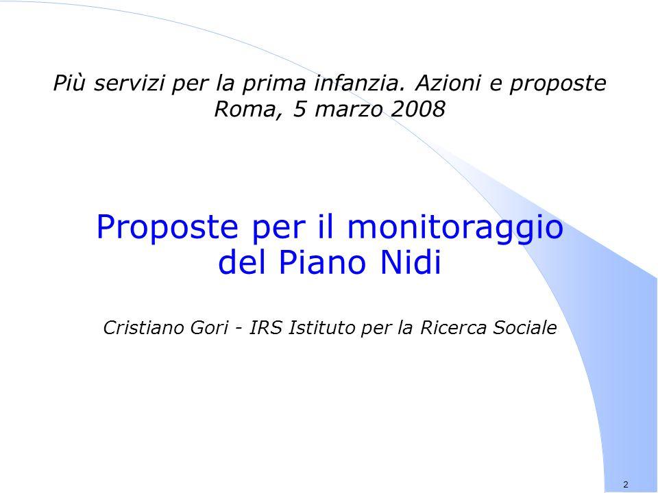 2 Proposte per il monitoraggio del Piano Nidi Cristiano Gori - IRS Istituto per la Ricerca Sociale Più servizi per la prima infanzia.