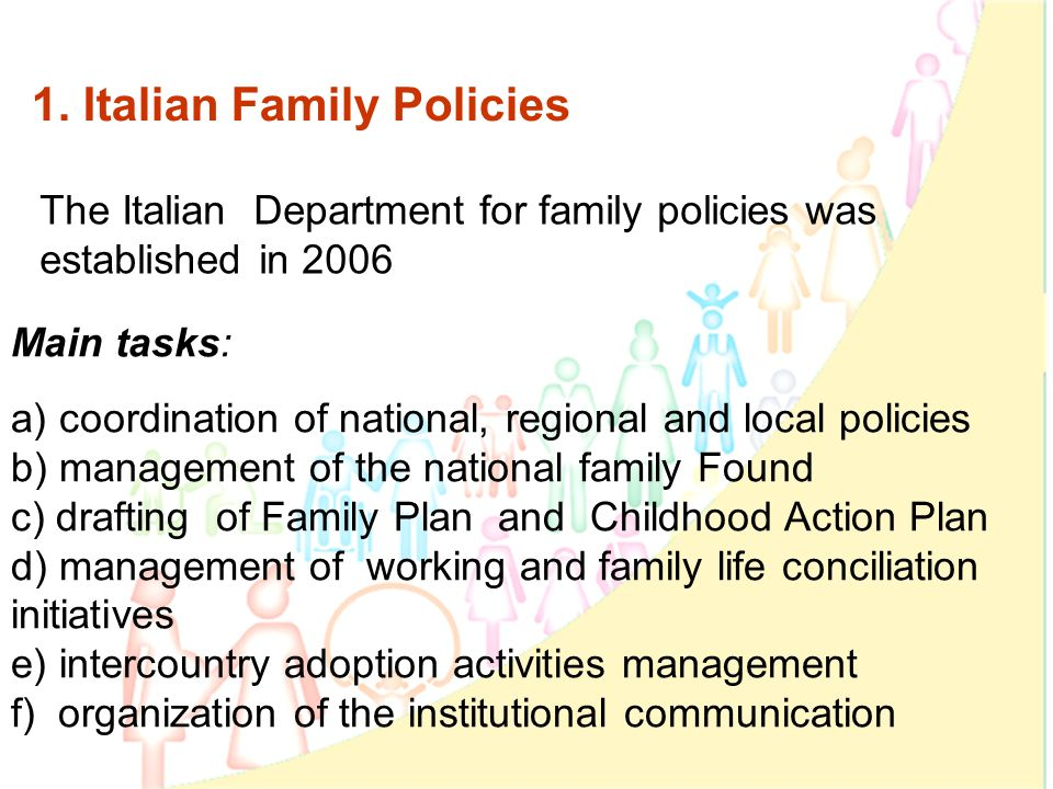 2 1. Italian Family Policies The Italian Department for family policies was established in 2006 Main tasks: a) coordination of national, regional and