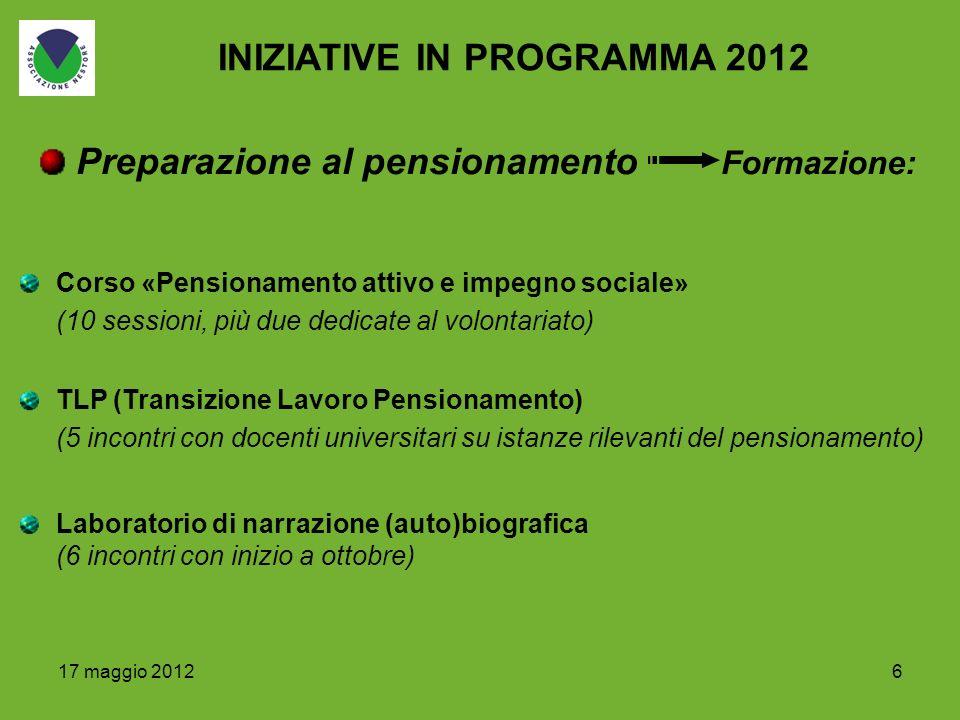 617 maggio 2012 INIZIATIVE IN PROGRAMMA 2012 Corso «Pensionamento attivo e impegno sociale» (10 sessioni, più due dedicate al volontariato) Laboratori