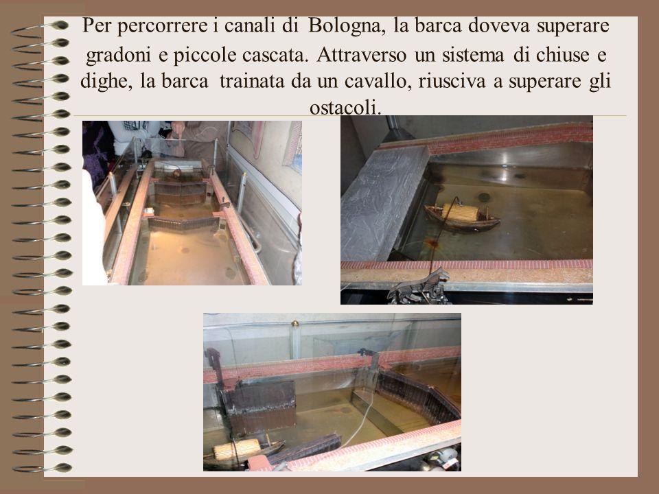 Per percorrere i canali di Bologna, la barca doveva superare gradoni e piccole cascata. Attraverso un sistema di chiuse e dighe, la barca trainata da