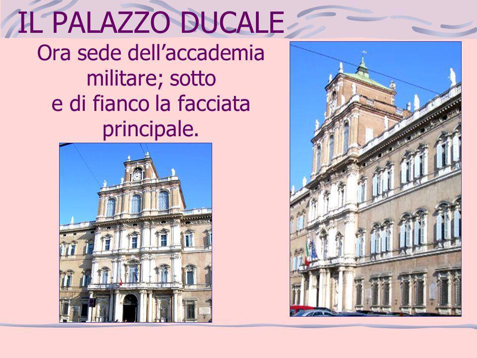 IL PALAZZO DUCALE Ora sede dellaccademia militare; sotto e di fianco la facciata principale.