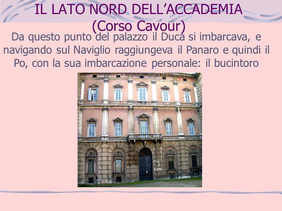 IL LATO NORD DELLACCADEMIA (Corso Cavour) Da questo punto del palazzo il Duca si imbarcava, e navigando sul Naviglio raggiungeva il Panaro e quindi il