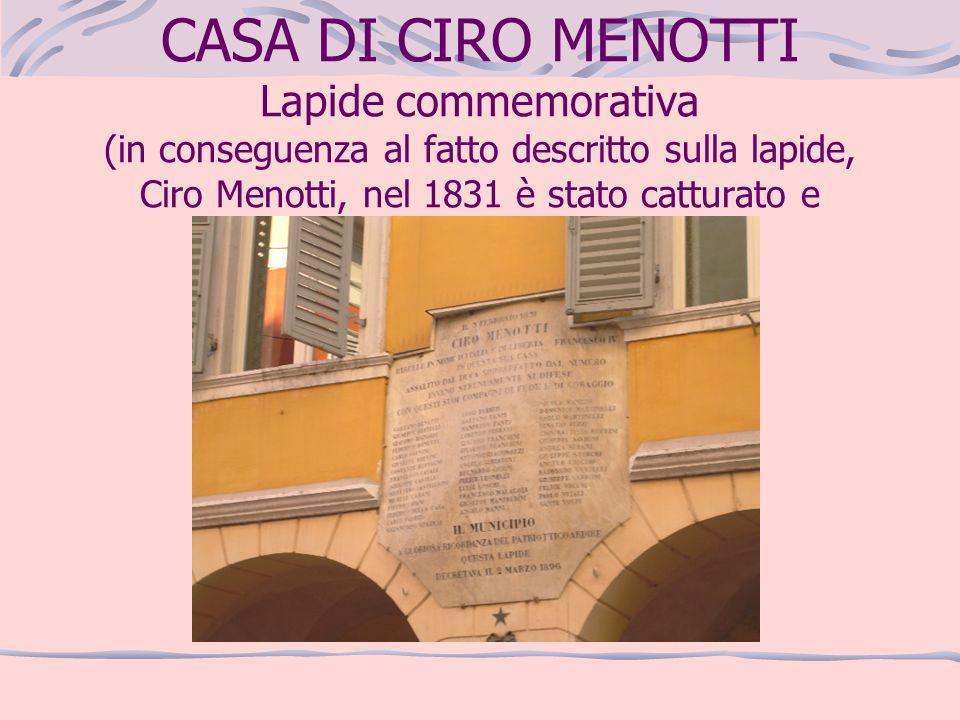 CASA DI CIRO MENOTTI Lapide commemorativa (in conseguenza al fatto descritto sulla lapide, Ciro Menotti, nel 1831 è stato catturato e impiccato)