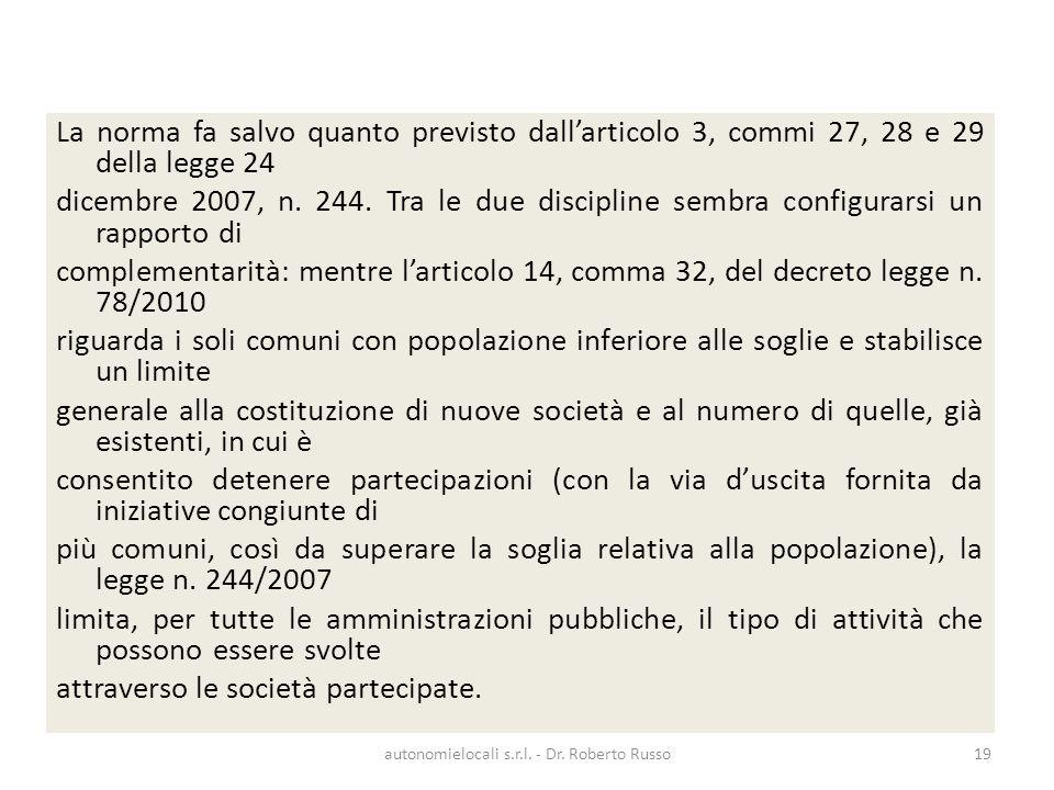 La norma fa salvo quanto previsto dallarticolo 3, commi 27, 28 e 29 della legge 24 dicembre 2007, n. 244. Tra le due discipline sembra configurarsi un