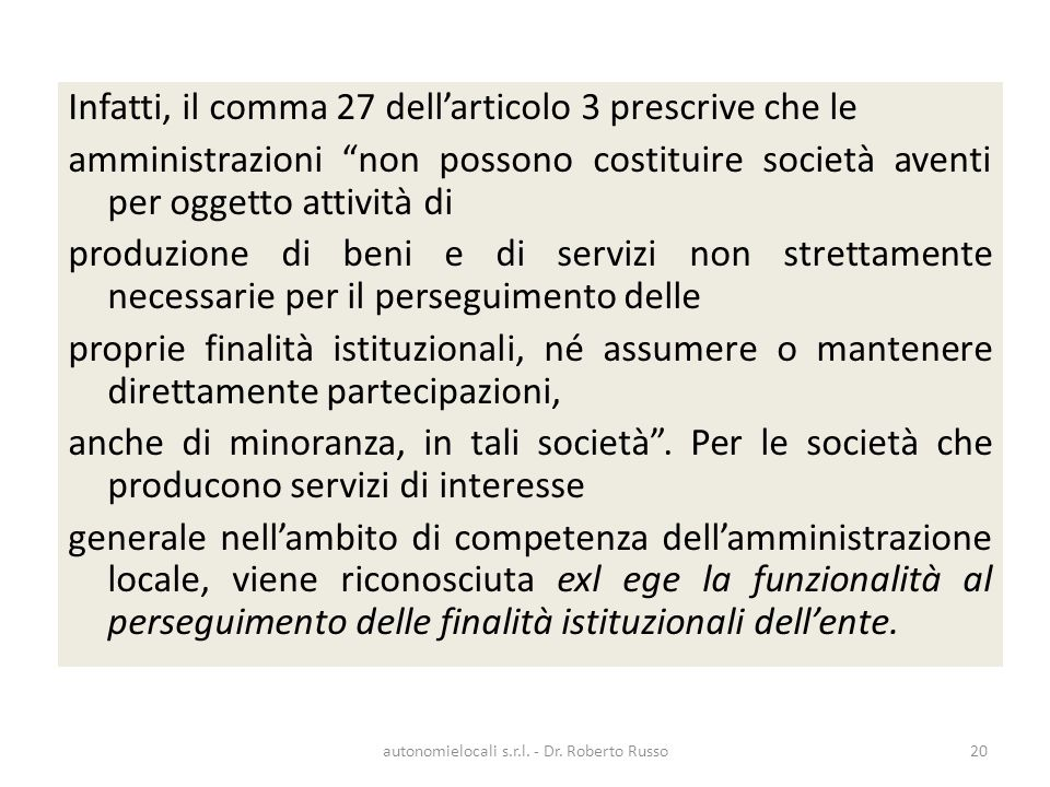 Infatti, il comma 27 dellarticolo 3 prescrive che le amministrazioni non possono costituire società aventi per oggetto attività di produzione di beni