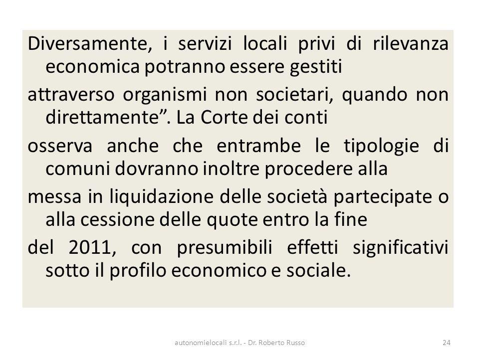 Diversamente, i servizi locali privi di rilevanza economica potranno essere gestiti attraverso organismi non societari, quando non direttamente. La Co