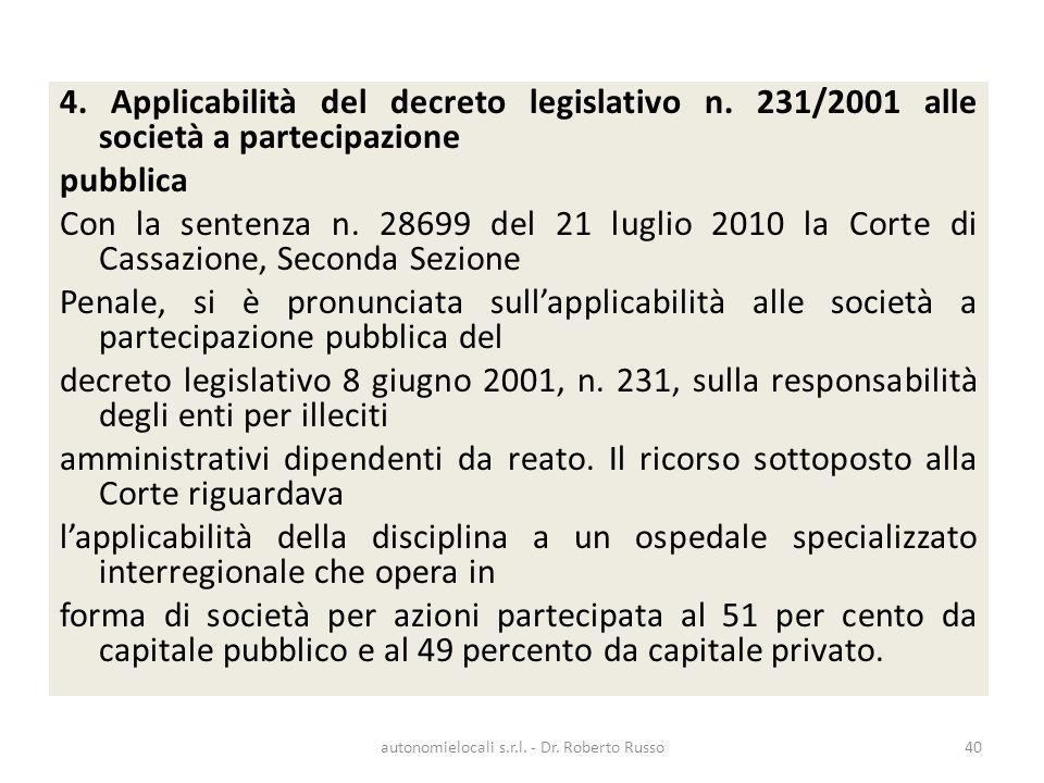 4. Applicabilità del decreto legislativo n. 231/2001 alle società a partecipazione pubblica Con la sentenza n. 28699 del 21 luglio 2010 la Corte di Ca