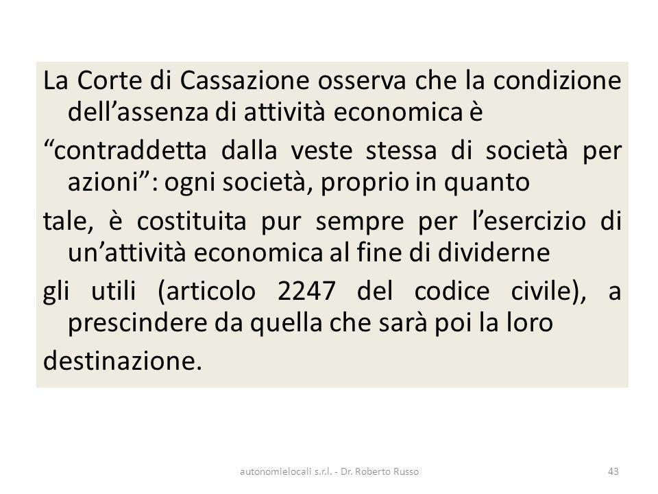 La Corte di Cassazione osserva che la condizione dellassenza di attività economica è contraddetta dalla veste stessa di società per azioni: ogni socie