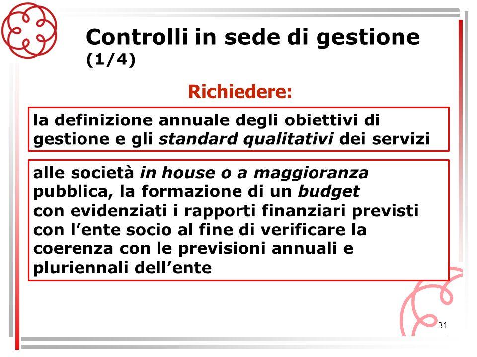 31 Controlli in sede di gestione (1/4) la definizione annuale degli obiettivi di gestione e gli standard qualitativi dei servizi Richiedere: alle soci