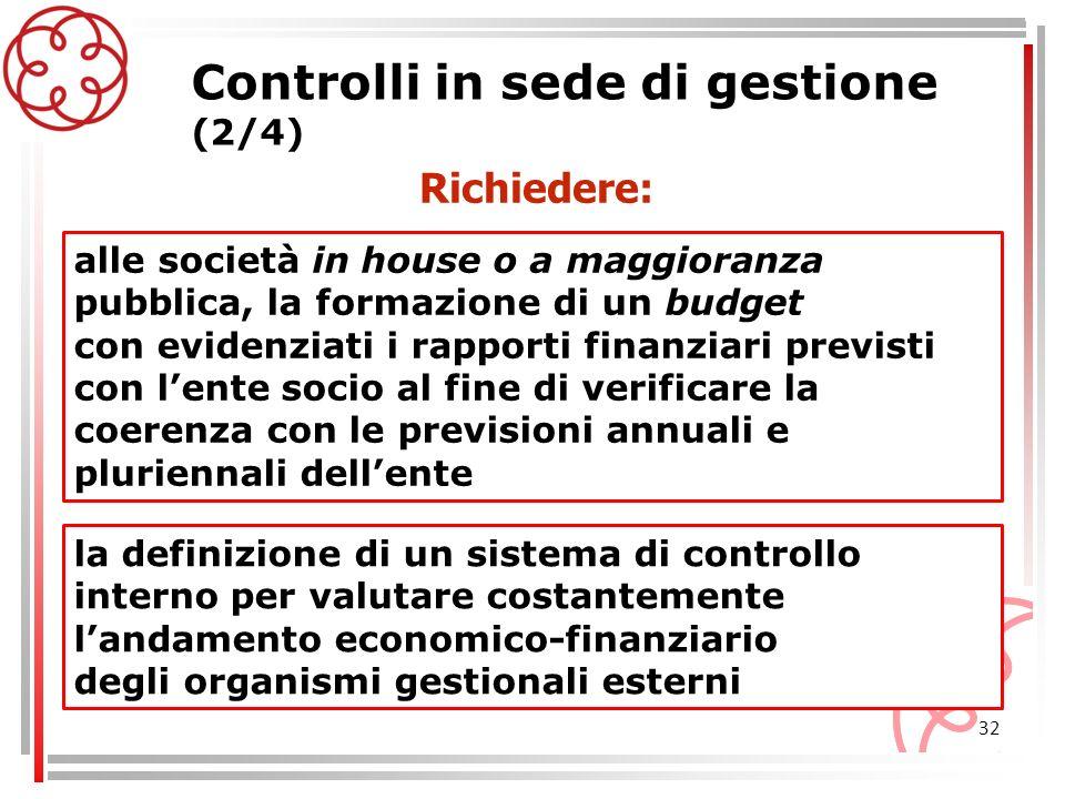 32 Controlli in sede di gestione (2/4) alle società in house o a maggioranza pubblica, la formazione di un budget con evidenziati i rapporti finanziar