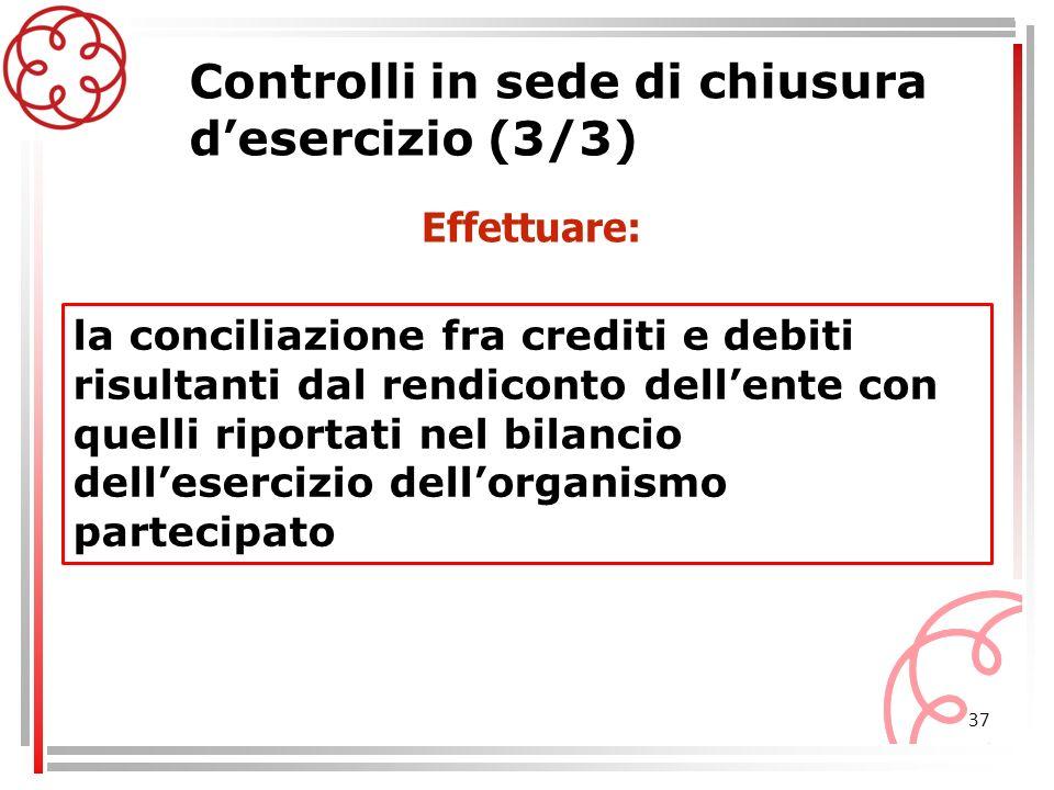 37 Controlli in sede di chiusura desercizio (3/3) la conciliazione fra crediti e debiti risultanti dal rendiconto dellente con quelli riportati nel bi
