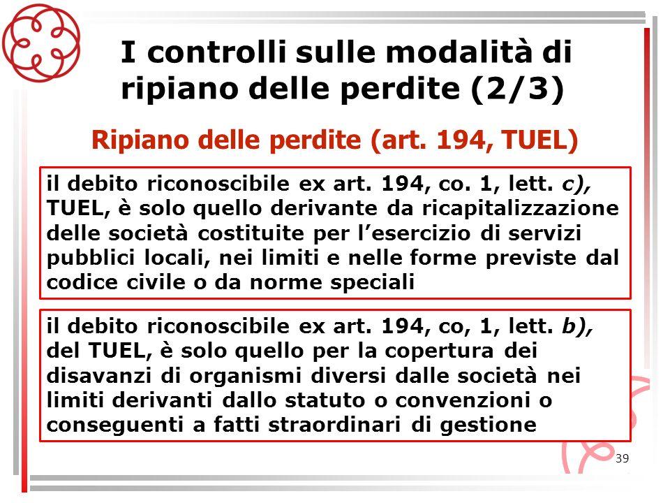 39 I controlli sulle modalità di ripiano delle perdite (2/3) il debito riconoscibile ex art. 194, co. 1, lett. c), TUEL, è solo quello derivante da ri