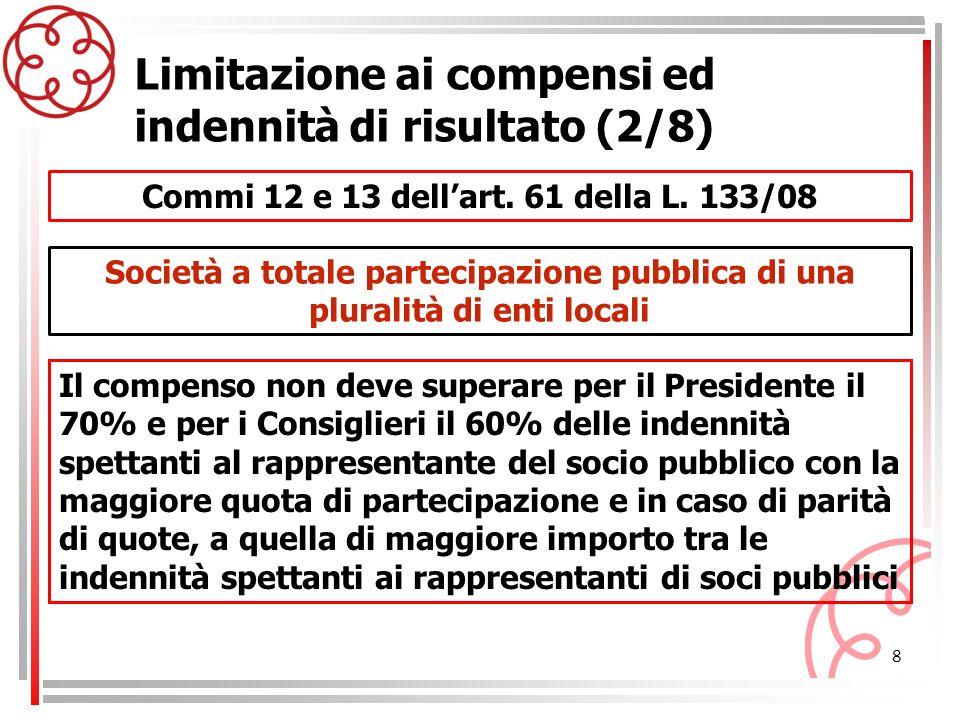 8 Commi 12 e 13 dellart. 61 della L. 133/08 Limitazione ai compensi ed indennità di risultato (2/8) Il compenso non deve superare per il Presidente il