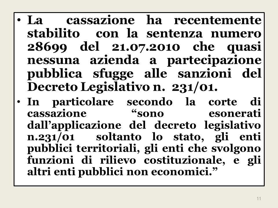 La cassazione ha recentemente stabilito con la sentenza numero 28699 del 21.07.2010 che quasi nessuna azienda a partecipazione pubblica sfugge alle sanzioni del Decreto Legislativo n.
