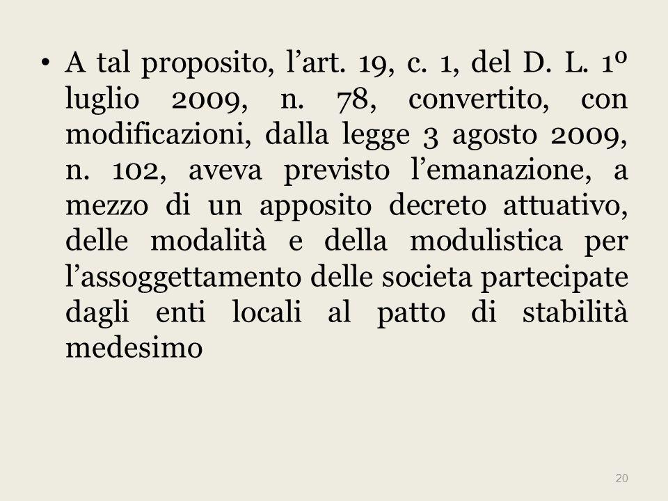A tal proposito, lart. 19, c. 1, del D. L. 1º luglio 2009, n.